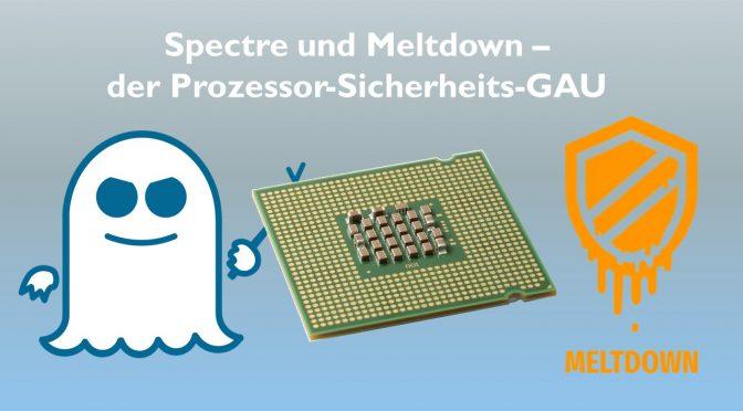 Spectre & Meltdown – wie schlimm ist der Angriff auf die Prozessoren?